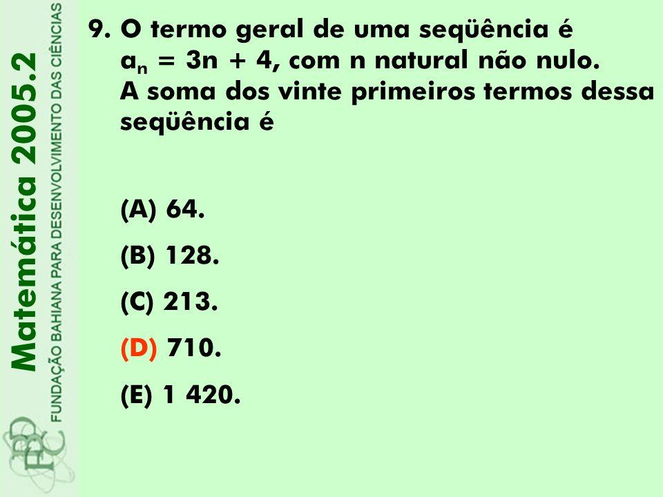9.O termo geral de uma seqüência é a n = 3n + 4, com n natural não nulo. A soma dos vinte primeiros termos dessa seqüência é (A) 64. (B) 128. (C) 213.