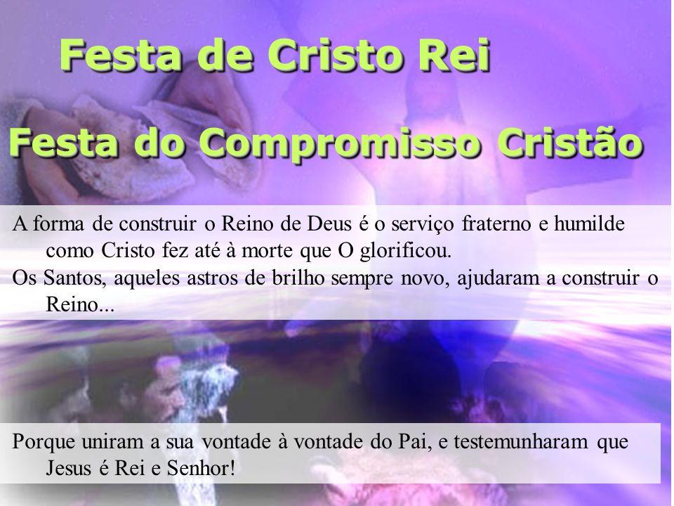 Festa de Cristo Rei A forma de construir o Reino de Deus é o serviço fraterno e humilde como Cristo fez até à morte que O glorificou. Os Santos, aquel
