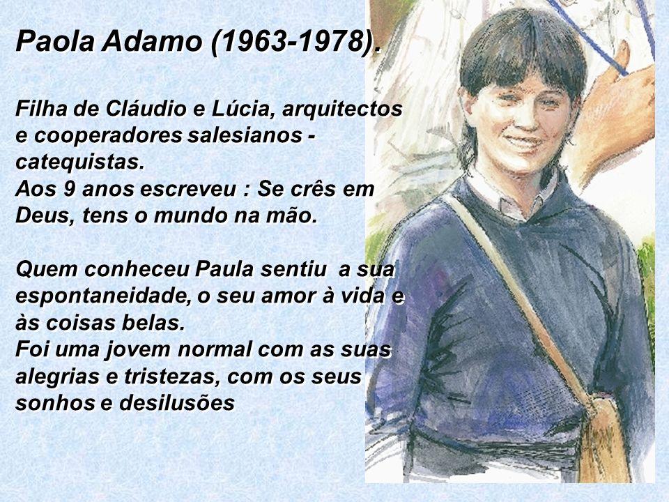 Paola Adamo (1963-1978). Filha de Cláudio e Lúcia, arquitectos e cooperadores salesianos - catequistas. Aos 9 anos escreveu : Se crês em Deus, tens o
