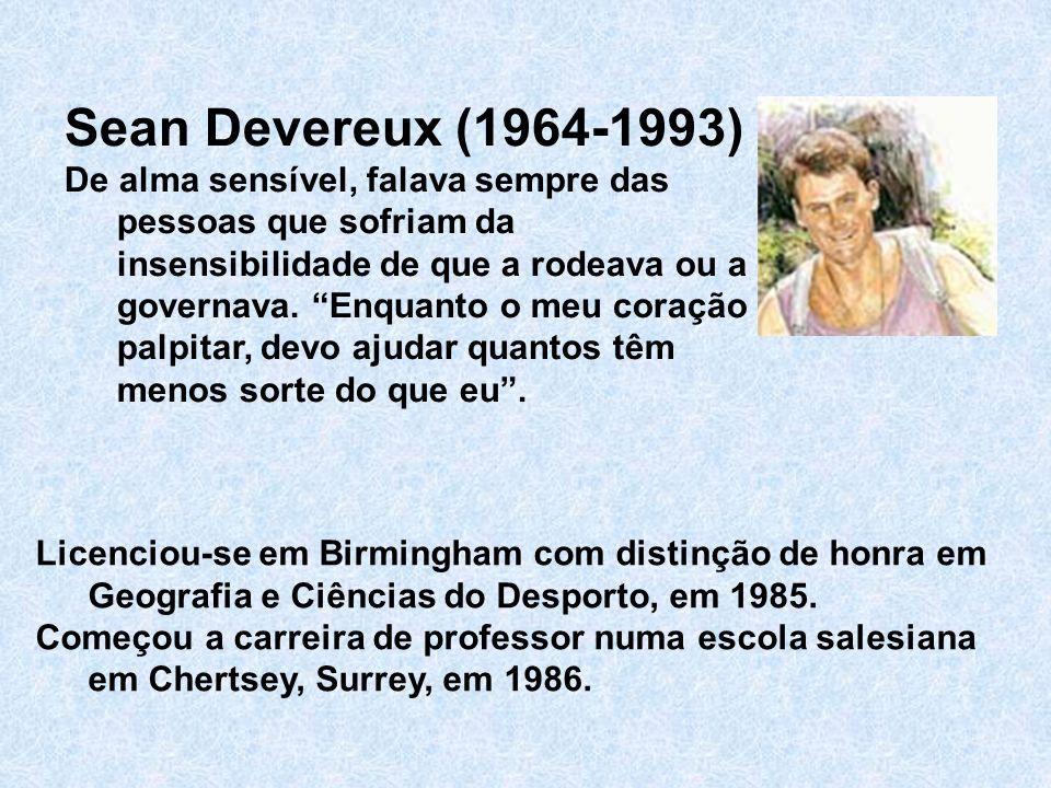 Sean Devereux (1964-1993) De alma sensível, falava sempre das pessoas que sofriam da insensibilidade de que a rodeava ou a governava. Enquanto o meu c