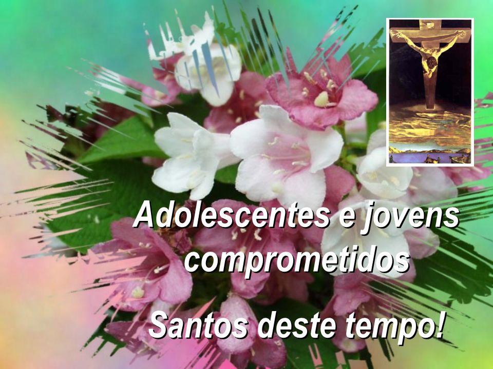 Adolescentes e jovens comprometidos Santos deste tempo! Adolescentes e jovens comprometidos Santos deste tempo!