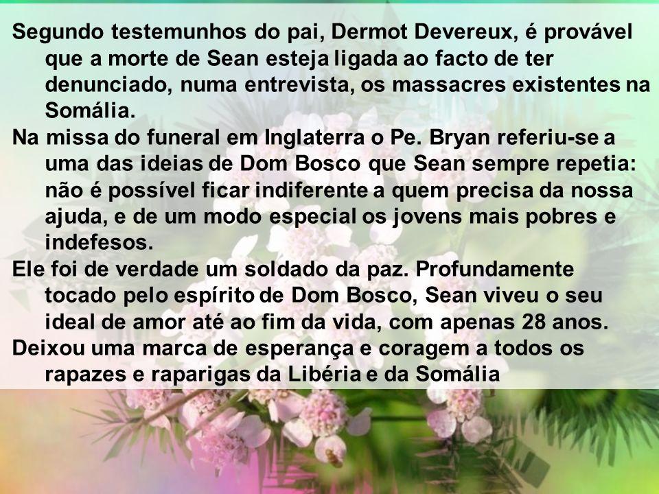 Segundo testemunhos do pai, Dermot Devereux, é provável que a morte de Sean esteja ligada ao facto de ter denunciado, numa entrevista, os massacres ex