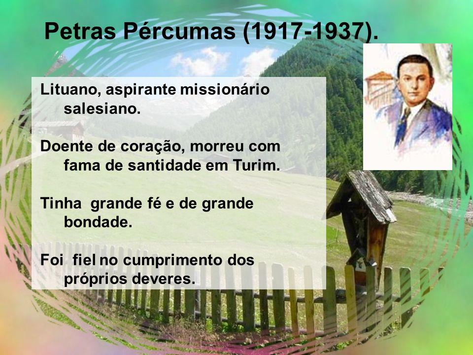 Lituano, aspirante missionário salesiano. Doente de coração, morreu com fama de santidade em Turim. Tinha grande fé e de grande bondade. Foi fiel no c
