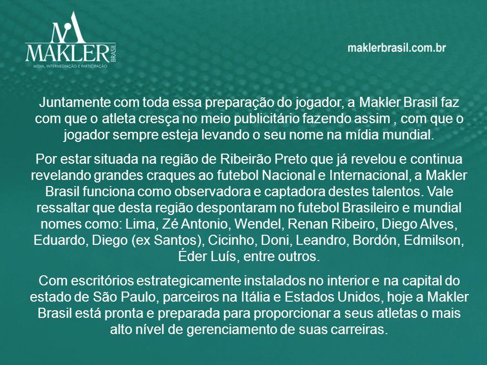 Juntamente com toda essa preparação do jogador, a Makler Brasil faz com que o atleta cresça no meio publicitário fazendo assim, com que o jogador sempre esteja levando o seu nome na mídia mundial.
