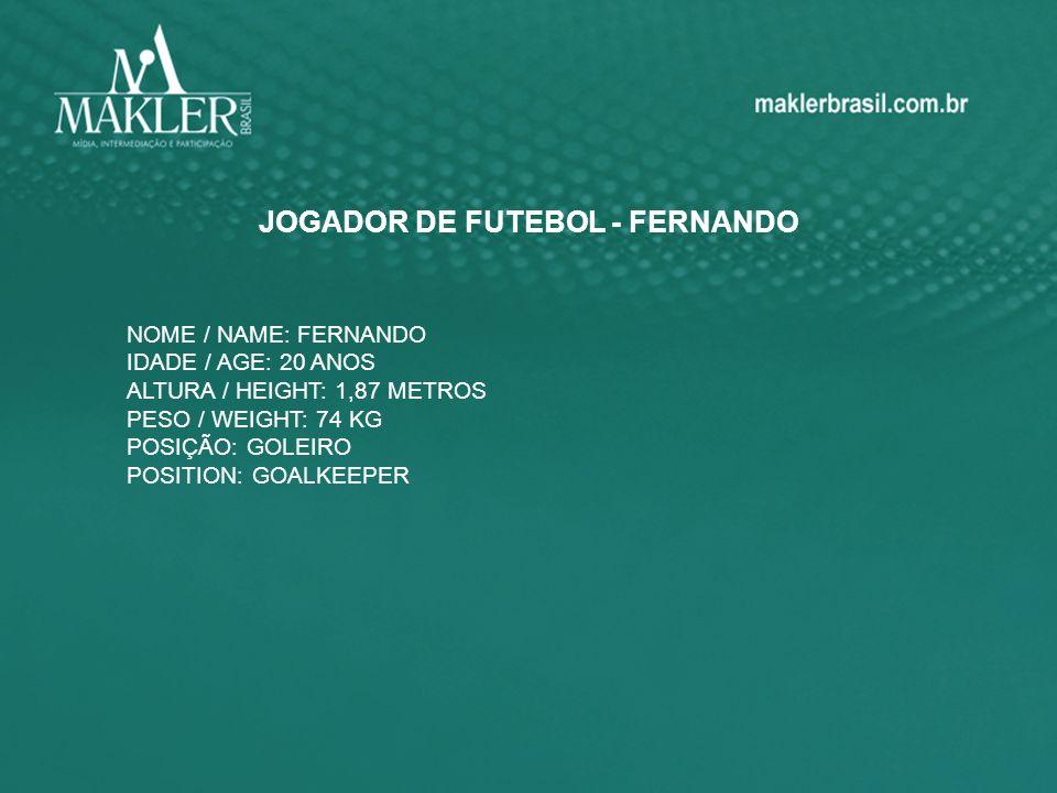 JOGADOR DE FUTEBOL - FERNANDO NOME / NAME: FERNANDO IDADE / AGE: 20 ANOS ALTURA / HEIGHT: 1,87 METROS PESO / WEIGHT: 74 KG POSIÇÃO: GOLEIRO POSITION: GOALKEEPER