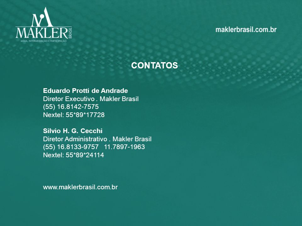 CONTATOS Eduardo Protti de Andrade Diretor Executivo. Makler Brasil (55) 16.8142-7575 Nextel: 55*89*17728 Silvio H. G. Cecchi Diretor Administrativo.