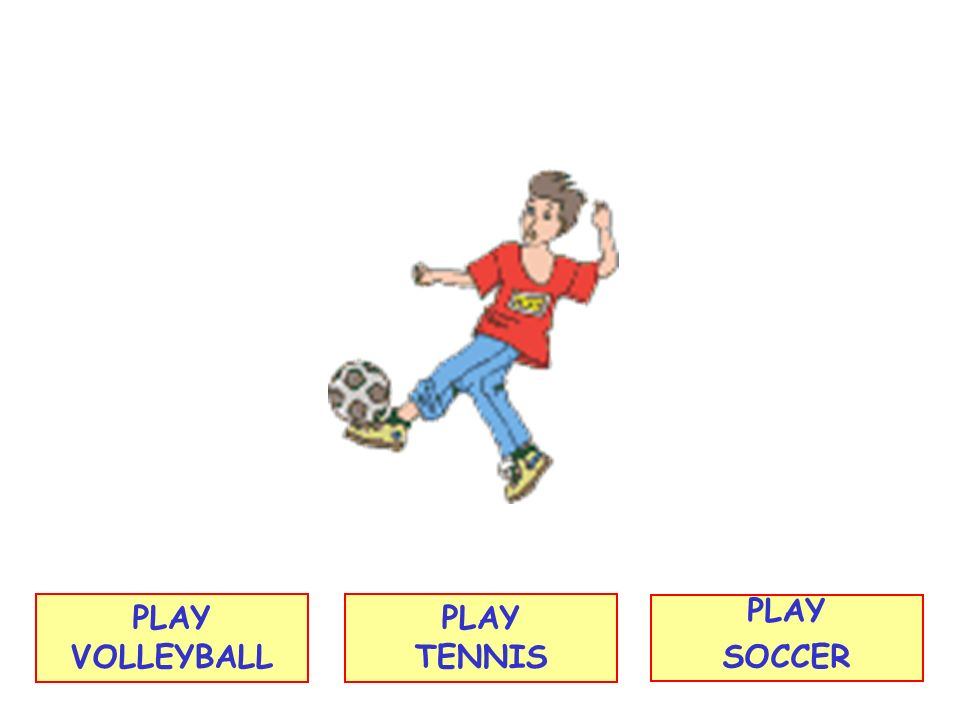 PLAY VOLLEYBALL PLAY SOCCER PLAY TENNIS