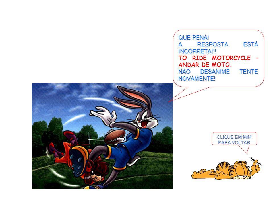 CLIQUE EM MIM PARA VOLTAR QUE PENA! A RESPOSTA ESTÁ INCORRETA!!! TO RIDE MOTORCYCLE – ANDAR DE MOTO. NÃO DESANIME TENTE NOVAMENTE!