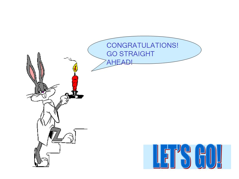 CONGRATULATIONS! GO STRAIGHT AHEAD!