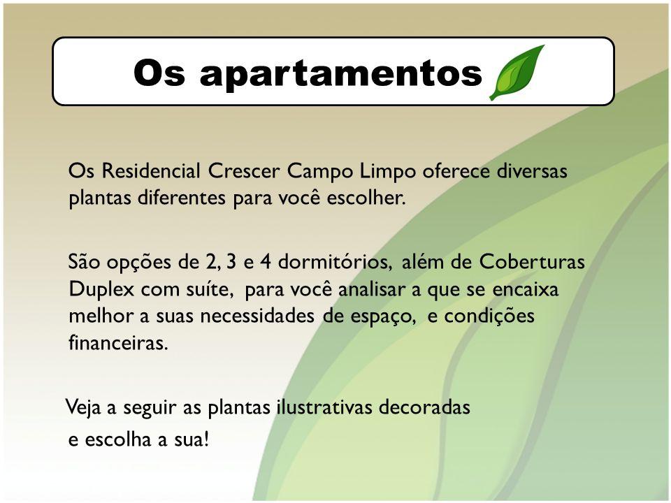 O bairro Os apartamentos Os Residencial Crescer Campo Limpo oferece diversas plantas diferentes para você escolher.