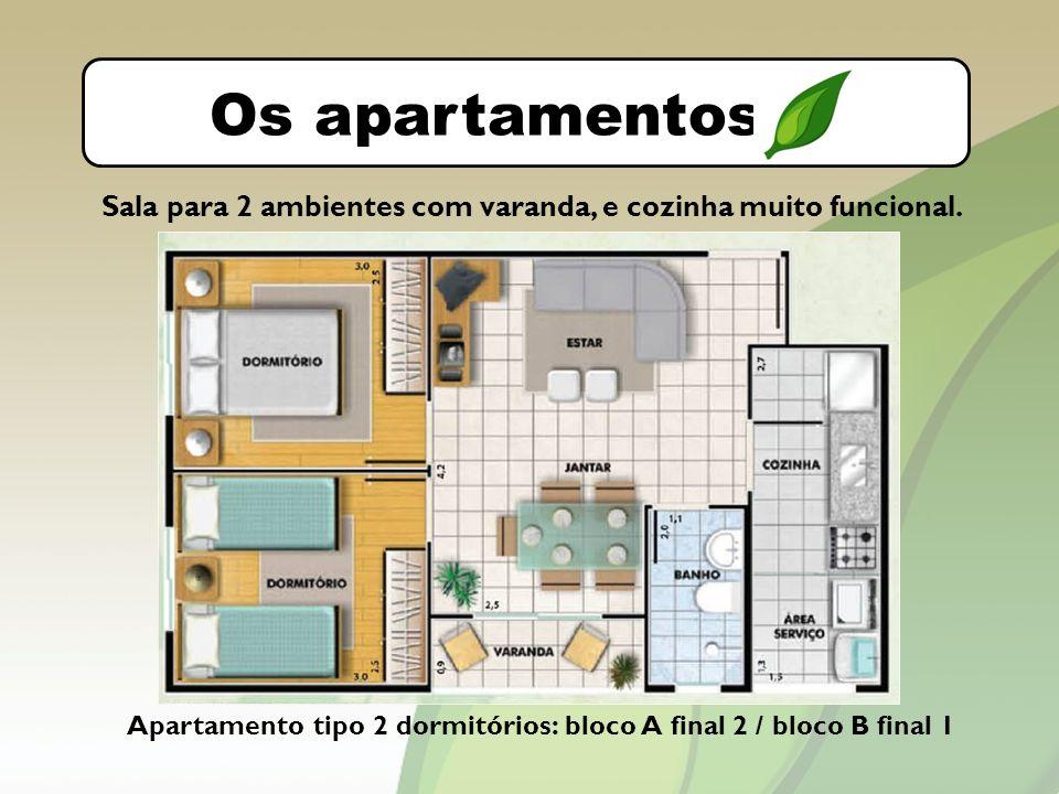 O bairro Os apartamentos Apartamento tipo 2 dormitórios: bloco A final 2 / bloco B final 1 Sala para 2 ambientes com varanda, e cozinha muito funcional.