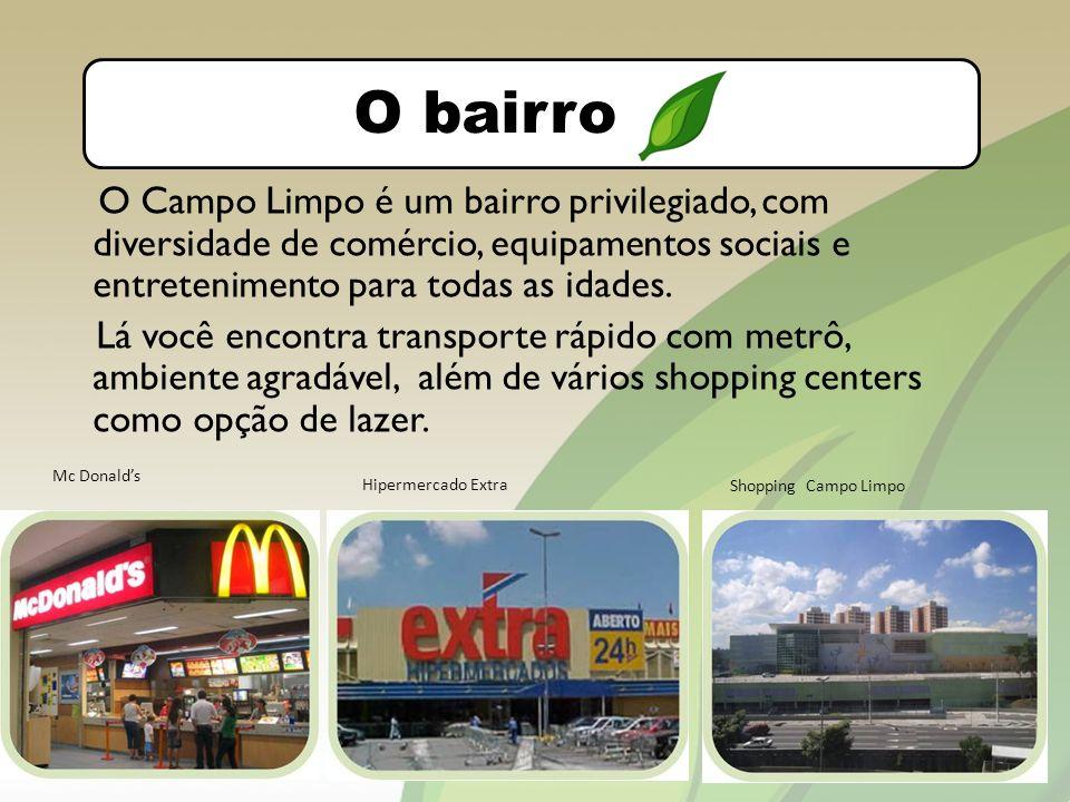 O bairro O Campo Limpo é um bairro privilegiado, com diversidade de comércio, equipamentos sociais e entretenimento para todas as idades.