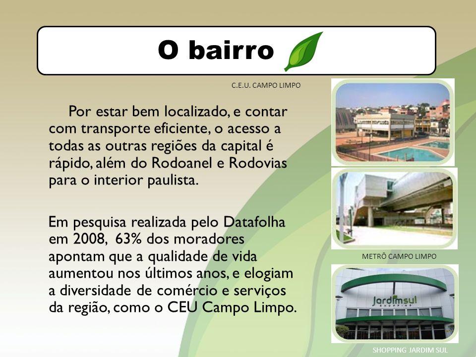 O bairro Por estar bem localizado, e contar com transporte eficiente, o acesso a todas as outras regiões da capital é rápido, além do Rodoanel e Rodovias para o interior paulista.
