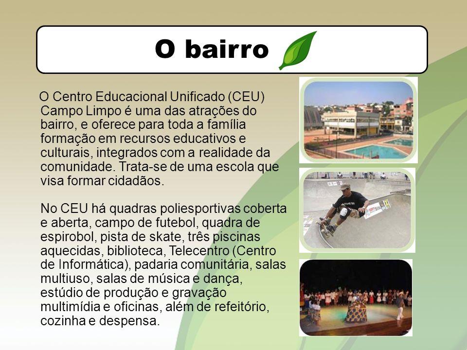 O bairro O Centro Educacional Unificado (CEU) Campo Limpo é uma das atrações do bairro, e oferece para toda a família formação em recursos educativos e culturais, integrados com a realidade da comunidade.