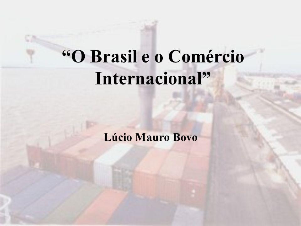 O Brasil e o Comércio Internacional Lúcio Mauro Bovo