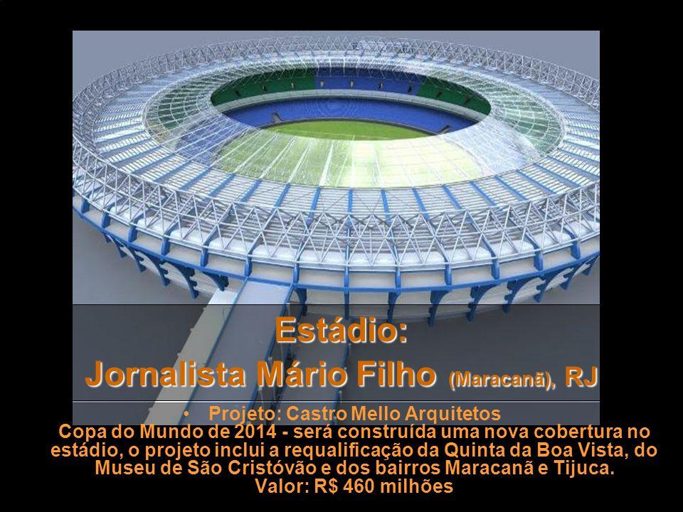 Estádio: Mané Garrincha, Brasília Projeto: Castro Mello Arquitetos Prevê uma cobertura de tensoestrutura A capacidade: 60 mil lugares Valor : R$ 522 m