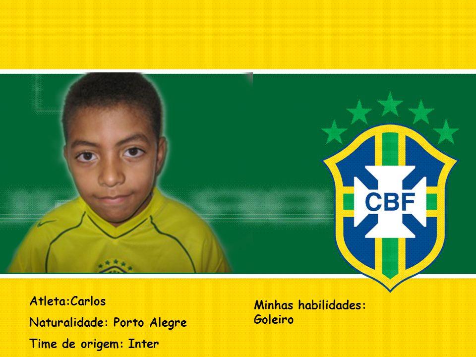 Atleta:Carlos Naturalidade: Porto Alegre Time de origem: Inter Minhas habilidades: Goleiro