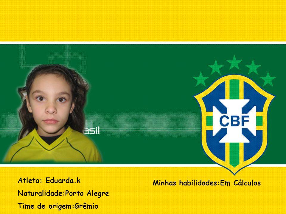 Atleta: Eduarda.k Naturalidade:Porto Alegre Time de origem:Grêmio Minhas habilidades:Em Cálculos