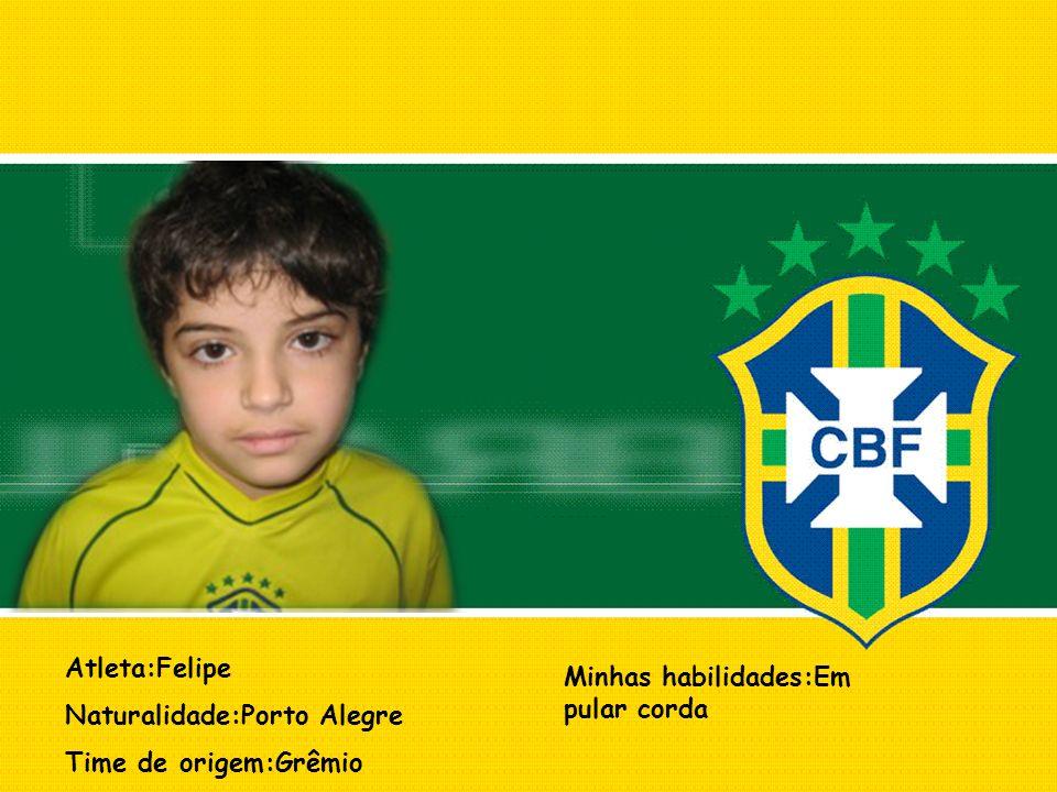 Atleta:Felipe Naturalidade:Porto Alegre Time de origem:Grêmio Minhas habilidades:Em pular corda