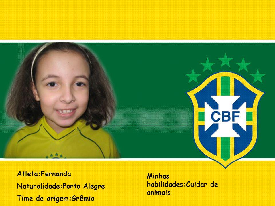 Atleta:Fernanda Naturalidade:Porto Alegre Time de origem:Grêmio Minhas habilidades:Cuidar de animais