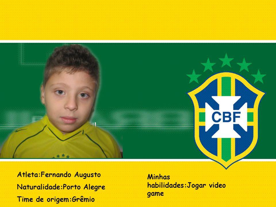 Atleta:Fernando Augusto Naturalidade:Porto Alegre Time de origem:Grêmio Minhas habilidades:Jogar video game