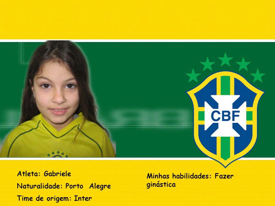 Atleta: Gabriele Naturalidade: Porto Alegre Time de origem: Inter Minhas habilidades: Fazer ginástica