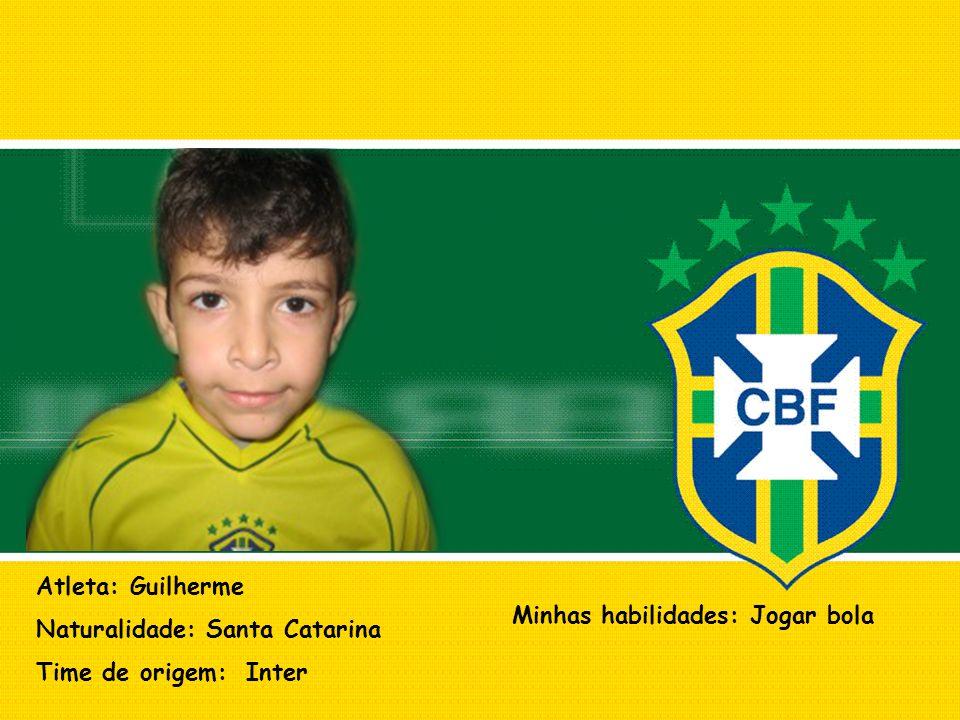 Atleta: Guilherme Naturalidade: Santa Catarina Time de origem: Inter Minhas habilidades: Jogar bola