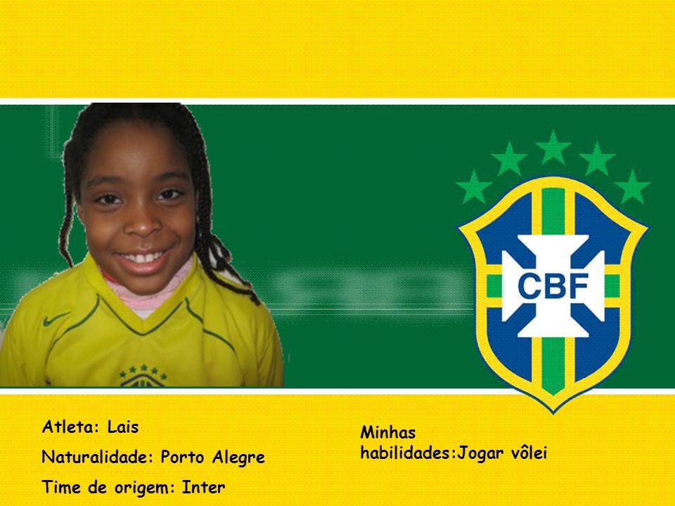 Atleta: Lais Naturalidade: Porto Alegre Time de origem: Inter Minhas habilidades:Jogar vôlei