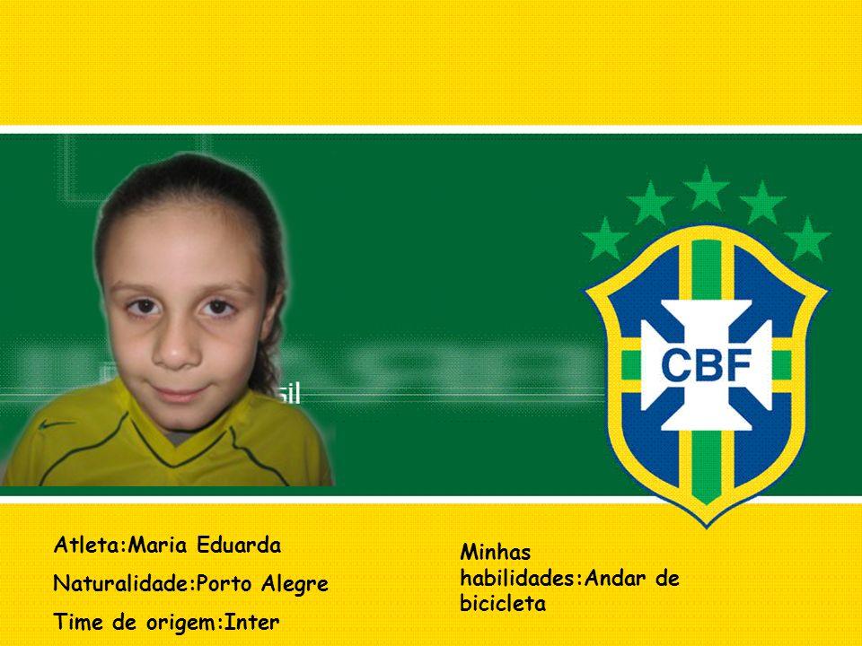 Atleta:Maria Eduarda Naturalidade:Porto Alegre Time de origem:Inter Minhas habilidades:Andar de bicicleta