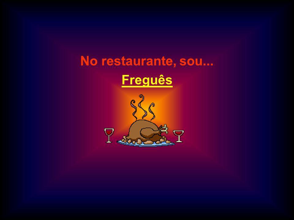 No restaurante, sou... Freguês