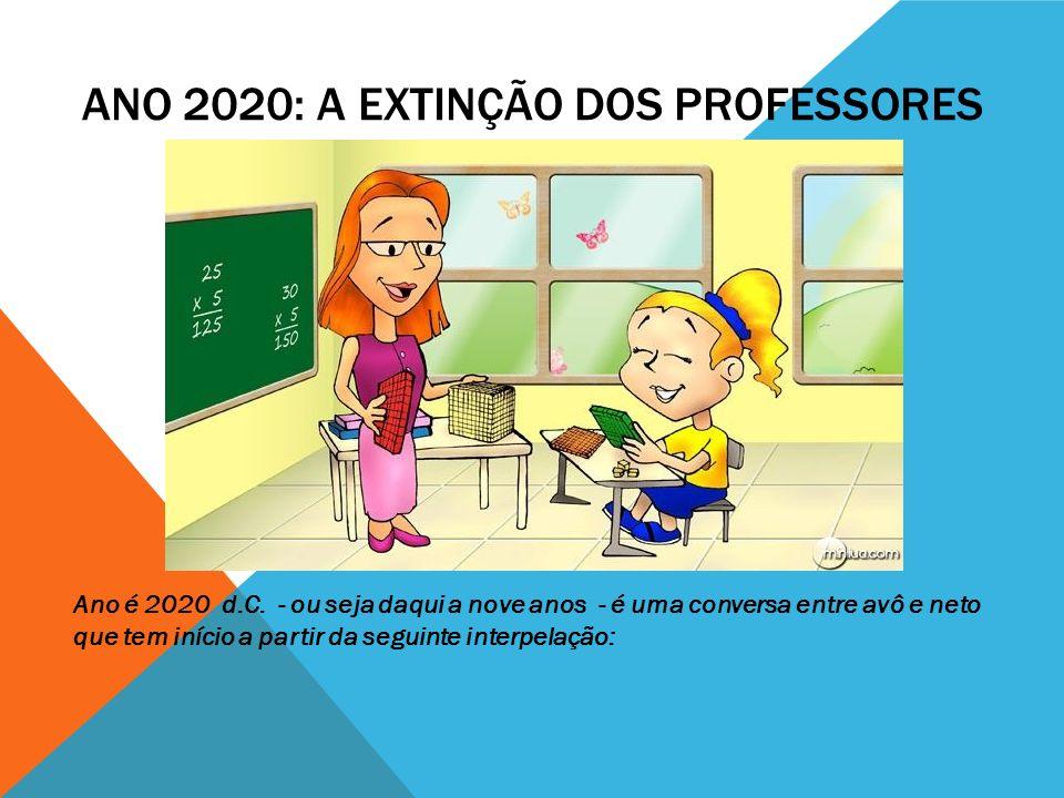 ANO 2020: A EXTINÇÃO DOS PROFESSORES Ano é 2020 d.C.