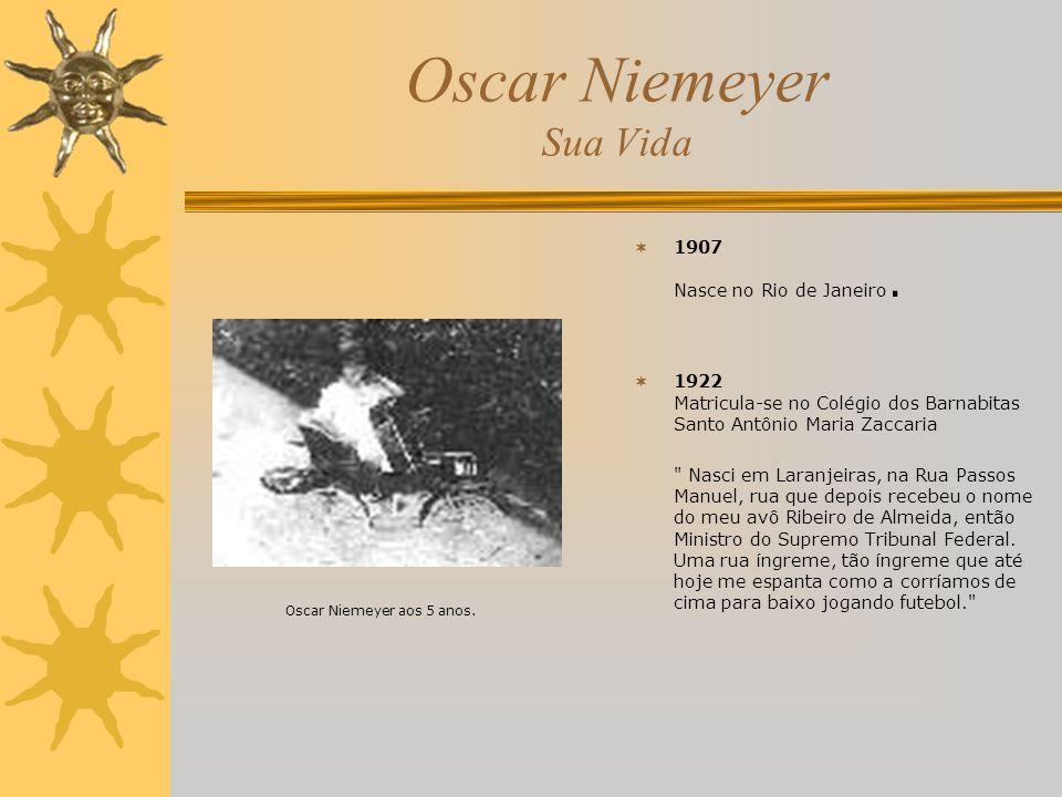 Oscar Niemeyer Sua Vida 1907 Nasce no Rio de Janeiro. 1922 Matricula-se no Colégio dos Barnabitas Santo Antônio Maria Zaccaria
