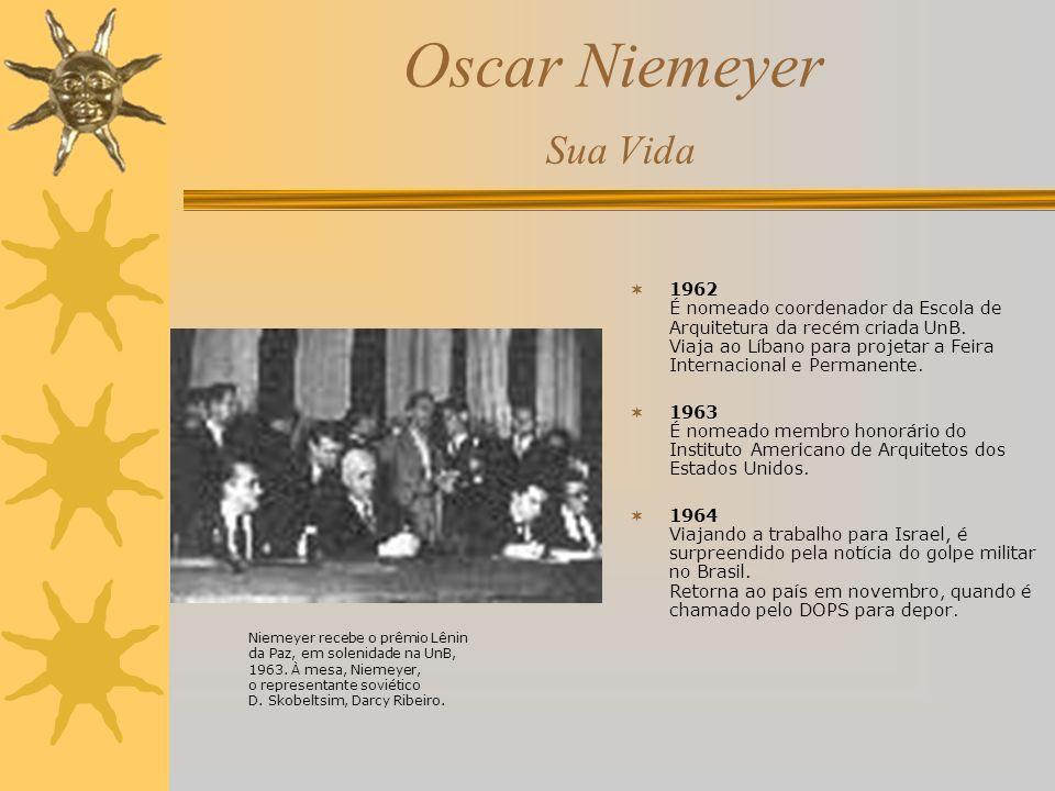 Oscar Niemeyer Sua Vida 1962 É nomeado coordenador da Escola de Arquitetura da recém criada UnB. Viaja ao Líbano para projetar a Feira Internacional e
