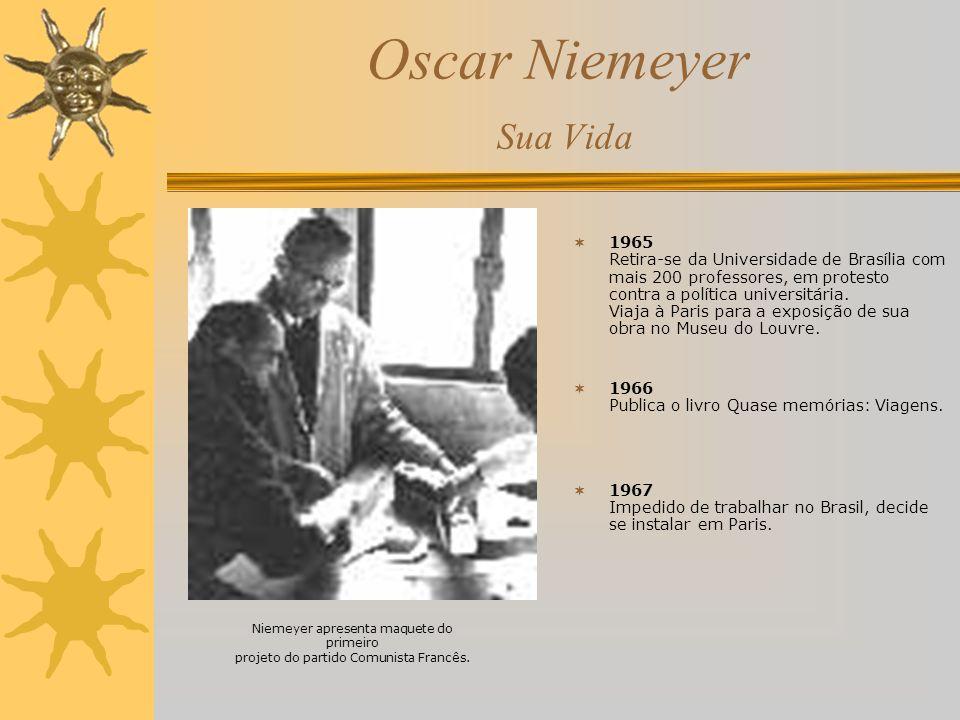 Oscar Niemeyer Sua Vida 1965 Retira-se da Universidade de Brasília com mais 200 professores, em protesto contra a política universitária. Viaja à Pari