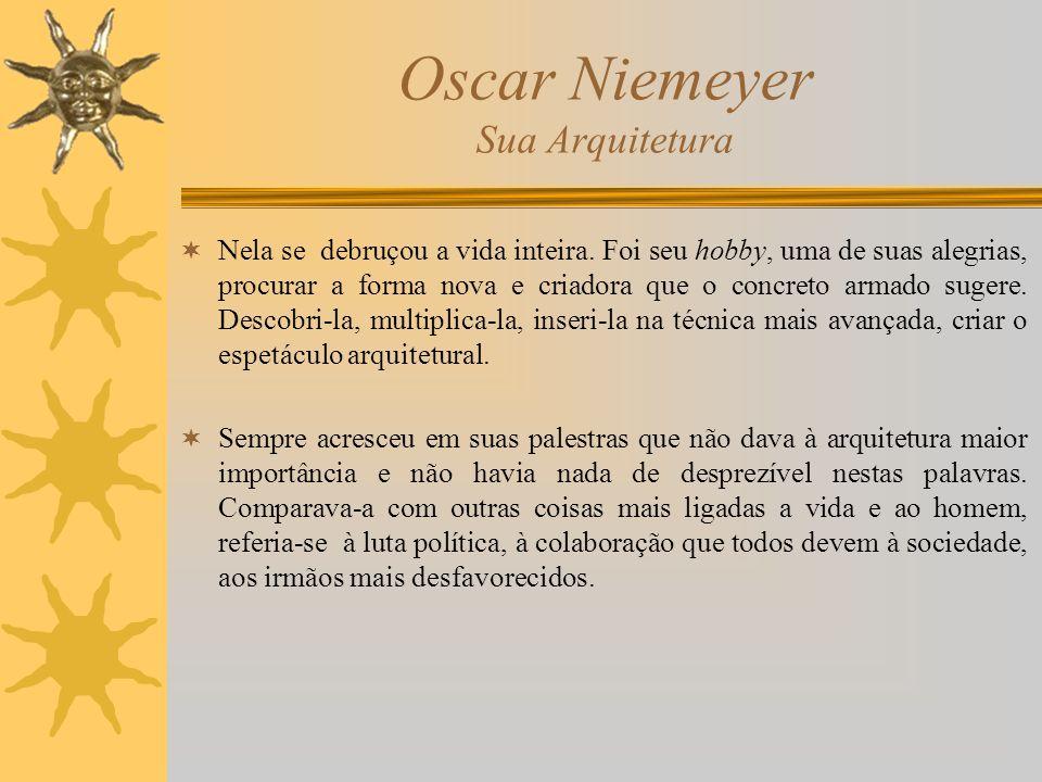 Oscar Niemeyer Sua Arquitetura Nela se debruçou a vida inteira. Foi seu hobby, uma de suas alegrias, procurar a forma nova e criadora que o concreto a