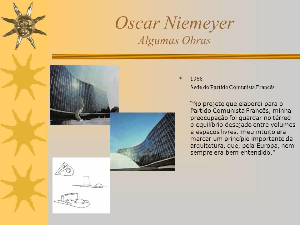 Oscar Niemeyer Algumas Obras *1968 Sede do Partido Comunista Francês No projeto que elaborei para o Partido Comunista Francês, minha preocupação foi g