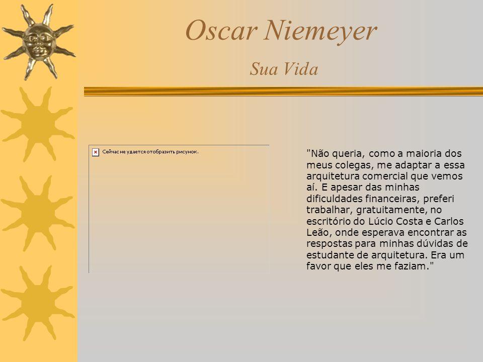 Oscar Niemeyer Sua Arquitetura Nela se debruçou a vida inteira.