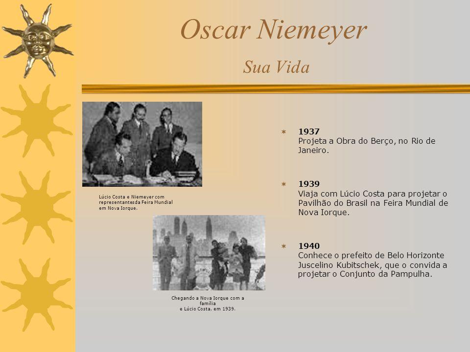 Oscar Niemeyer Sua Vida 1937 Projeta a Obra do Berço, no Rio de Janeiro. 1939 Viaja com Lúcio Costa para projetar o Pavilhão do Brasil na Feira Mundia