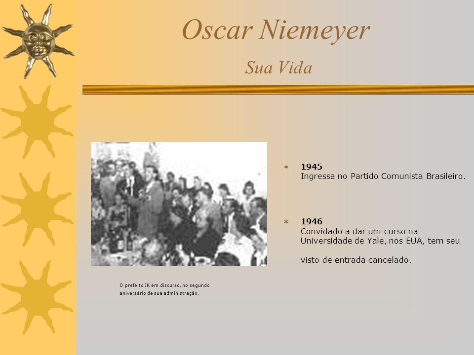 Oscar Niemeyer Sua Vida 1945 Ingressa no Partido Comunista Brasileiro. 1946 Convidado a dar um curso na Universidade de Yale, nos EUA, tem seu visto d