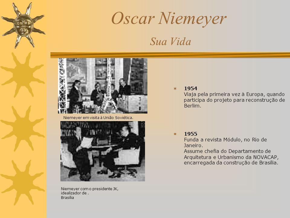Oscar Niemeyer Sua Vida 1954 Viaja pela primeira vez à Europa, quando participa do projeto para reconstrução de Berlim. 1955 Funda a revista Módulo, n