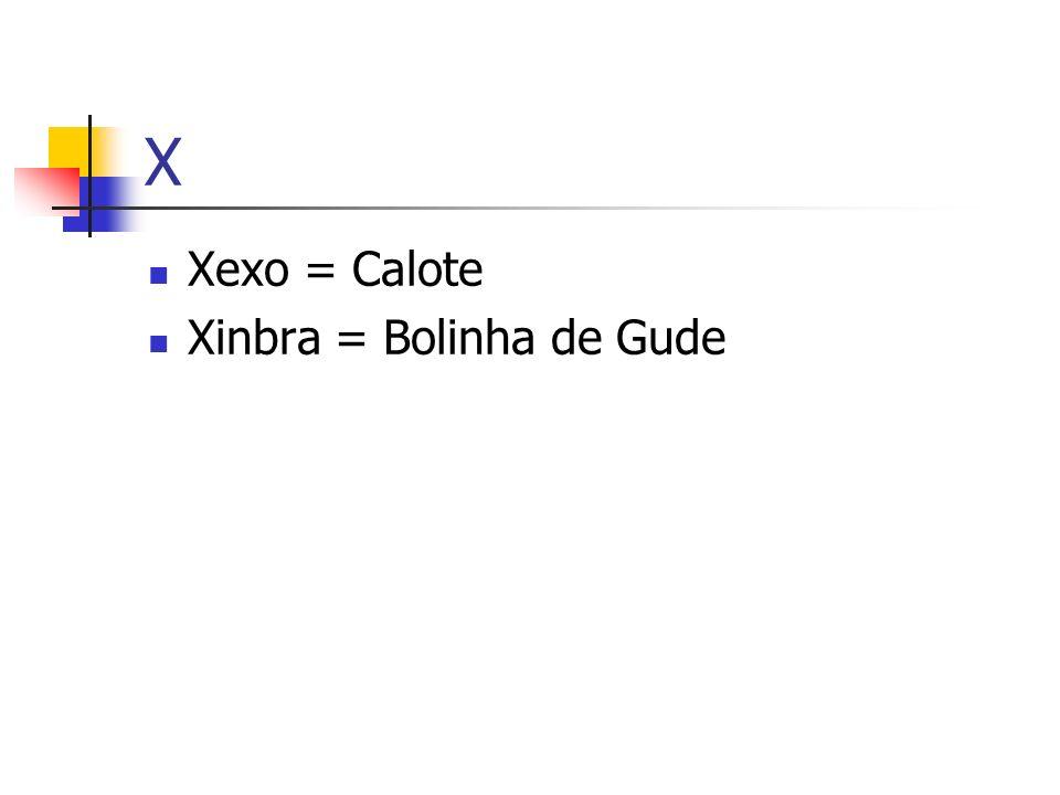 X Xexo = Calote Xinbra = Bolinha de Gude