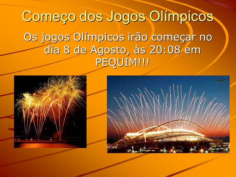 Começo dos Jogos Olímpicos Os jogos Olímpicos irão começar no dia 8 de Agosto, às 20:08 em PEQUIM!!!