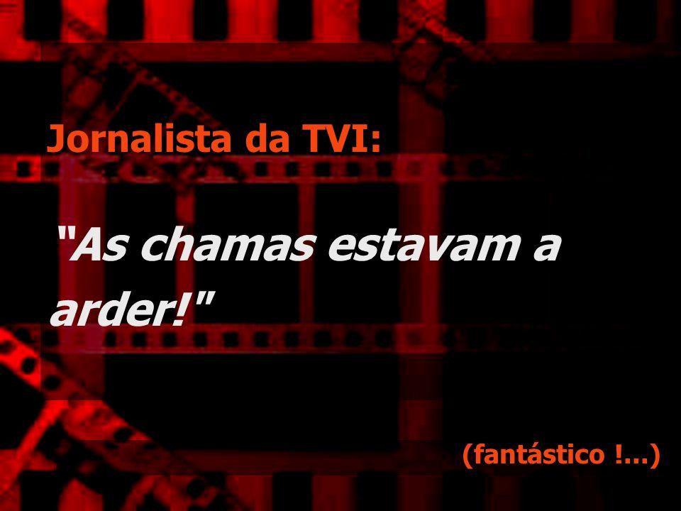 Jornalista da TVI: As chamas estavam a arder!