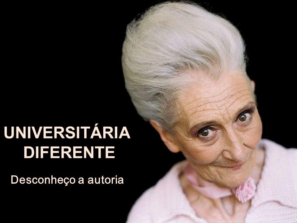 UNIVERSITÁRIA DIFERENTE UNIVERSITÁRIA DIFERENTE Desconheço a autoria