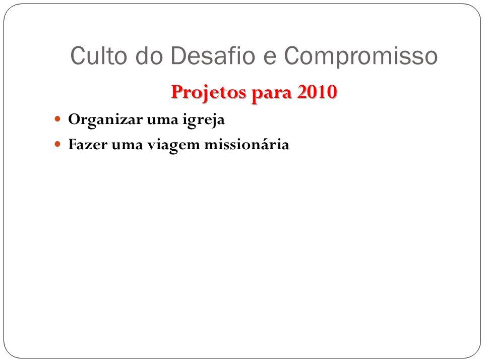 Culto do Desafio e Compromisso Projetos para 2010 Organizar uma igreja Fazer uma viagem missionária