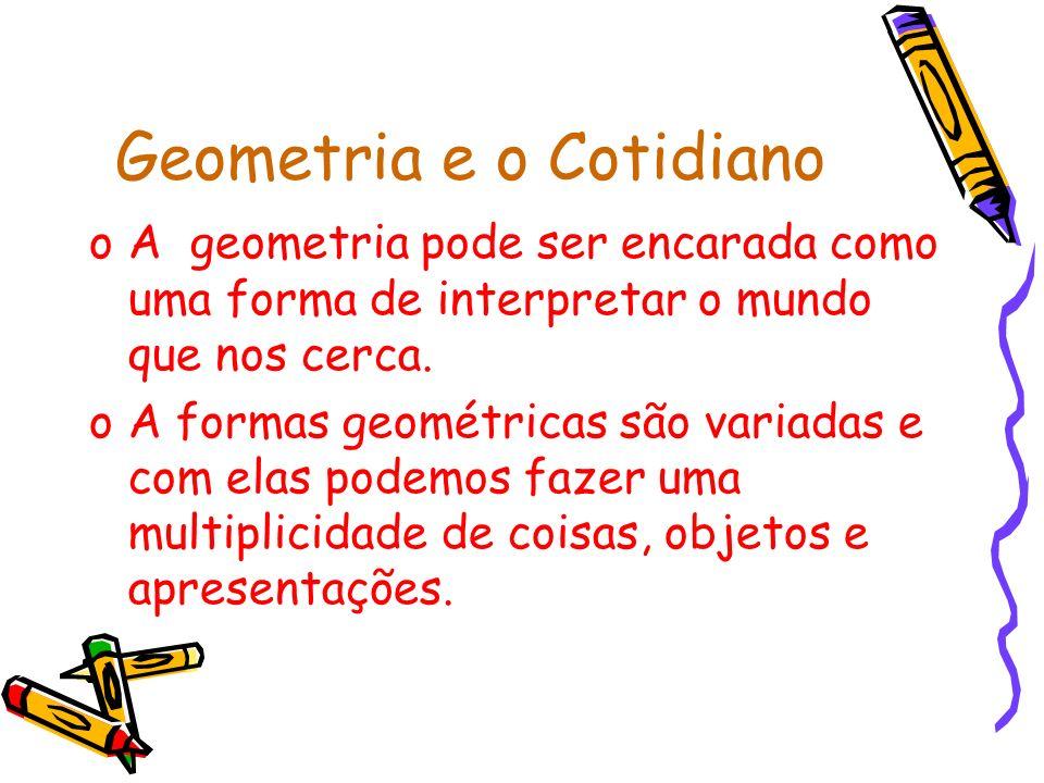 Geometria e o Cotidiano oA geometria pode ser encarada como uma forma de interpretar o mundo que nos cerca.