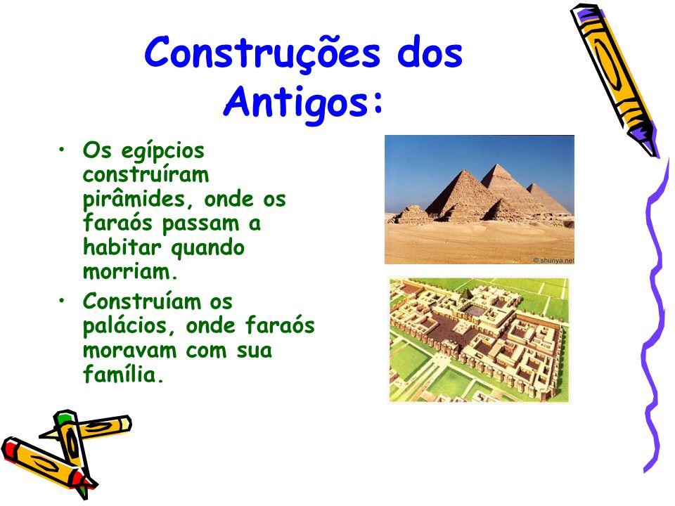 Construções dos Antigos: Os egípcios construíram pirâmides, onde os faraós passam a habitar quando morriam.
