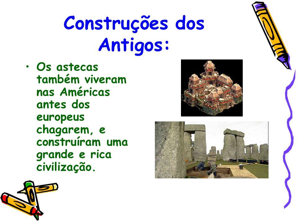 Construções dos Antigos: Os astecas também viveram nas Américas antes dos europeus chagarem, e construíram uma grande e rica civilização.