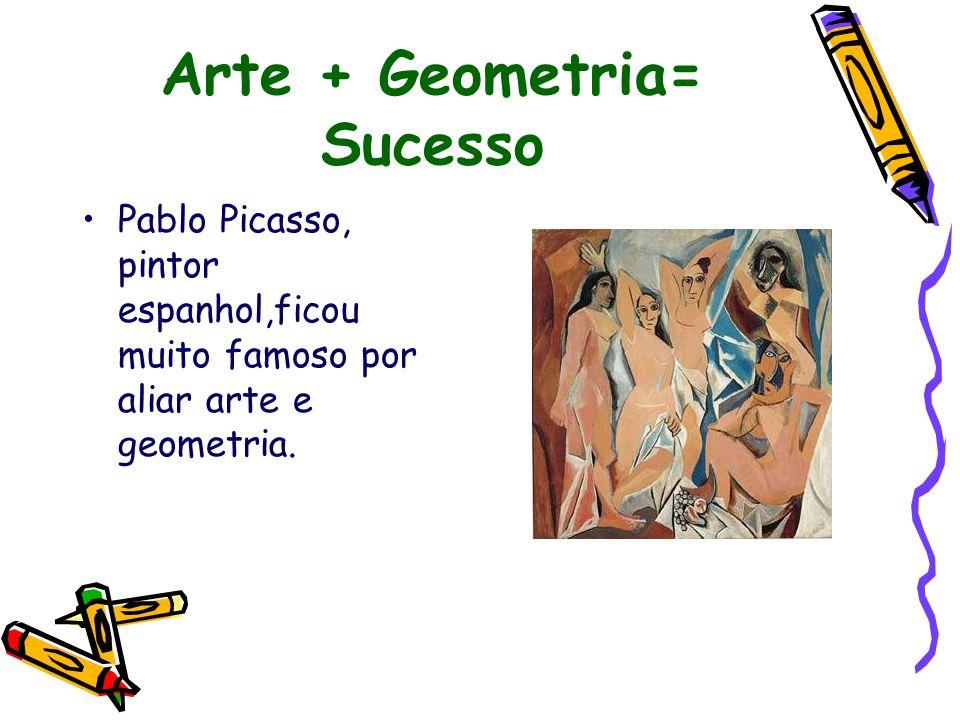 Arte + Geometria= Sucesso Pablo Picasso, pintor espanhol,ficou muito famoso por aliar arte e geometria.