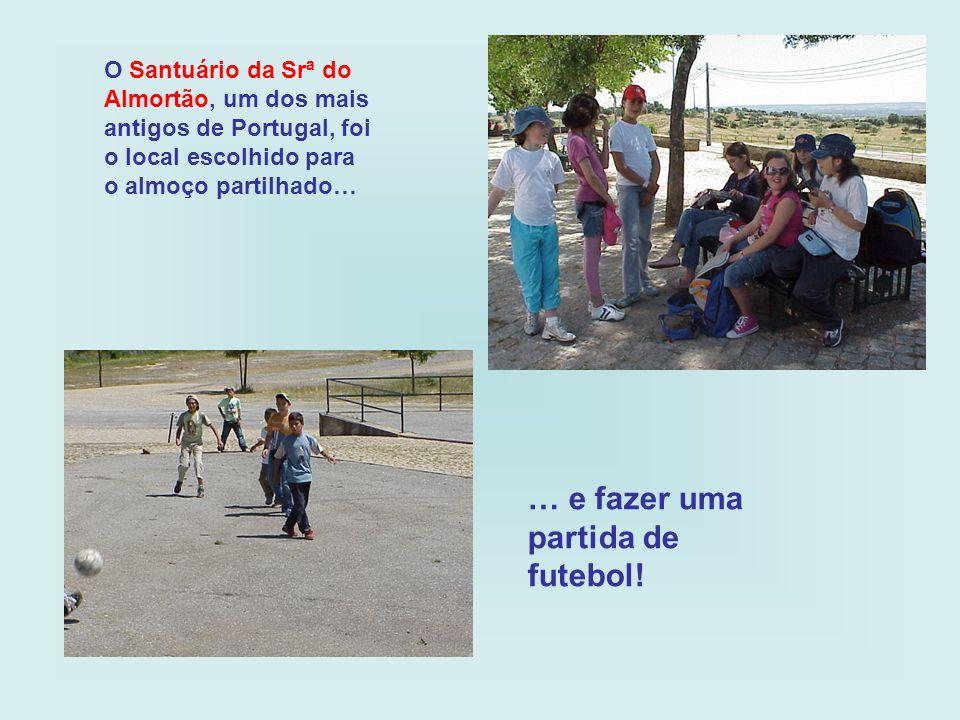 O Santuário da Srª do Almortão, um dos mais antigos de Portugal, foi o local escolhido para o almoço partilhado… … e fazer uma partida de futebol!